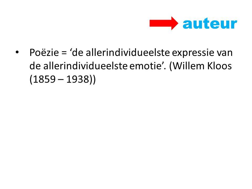 auteur Poëzie = 'de allerindividueelste expressie van de allerindividueelste emotie'.