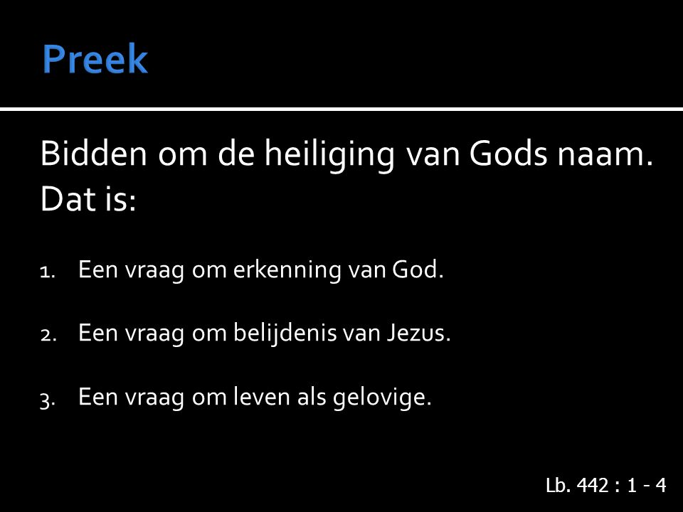 Preek Bidden om de heiliging van Gods naam. Dat is: