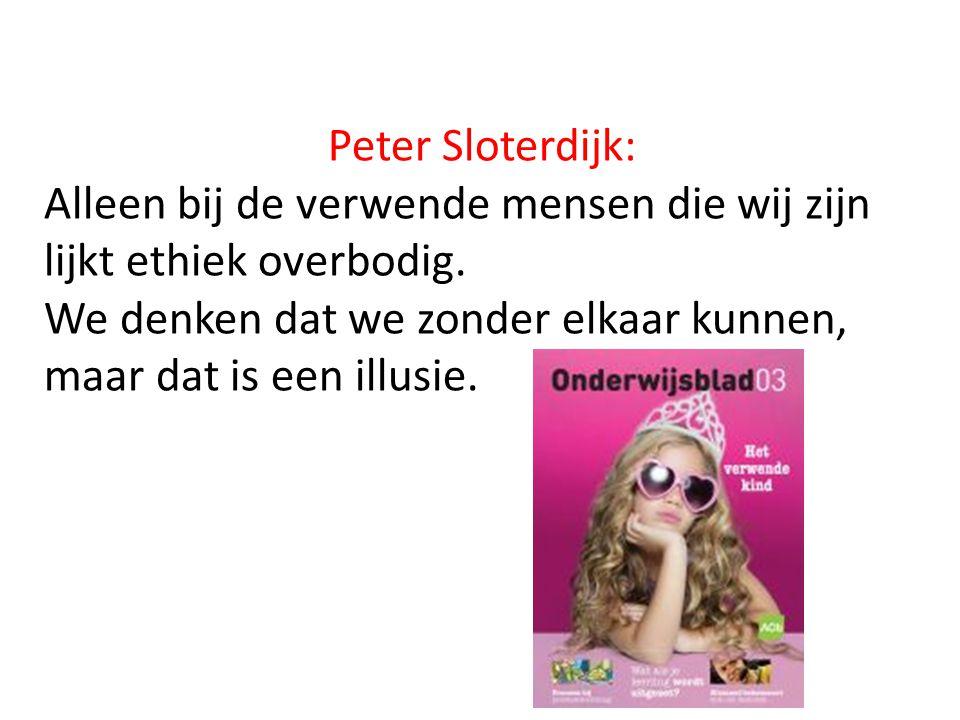 Peter Sloterdijk: Alleen bij de verwende mensen die wij zijn lijkt ethiek overbodig. We denken dat we zonder elkaar kunnen,