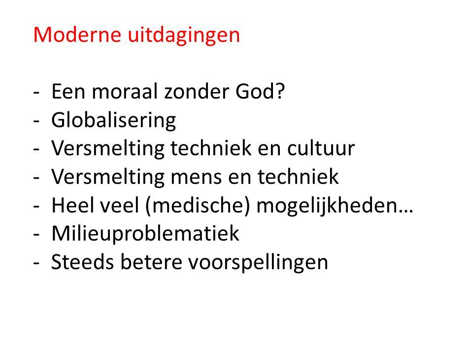 Moderne uitdagingen Een moraal zonder God Globalisering. Versmelting techniek en cultuur. Versmelting mens en techniek.