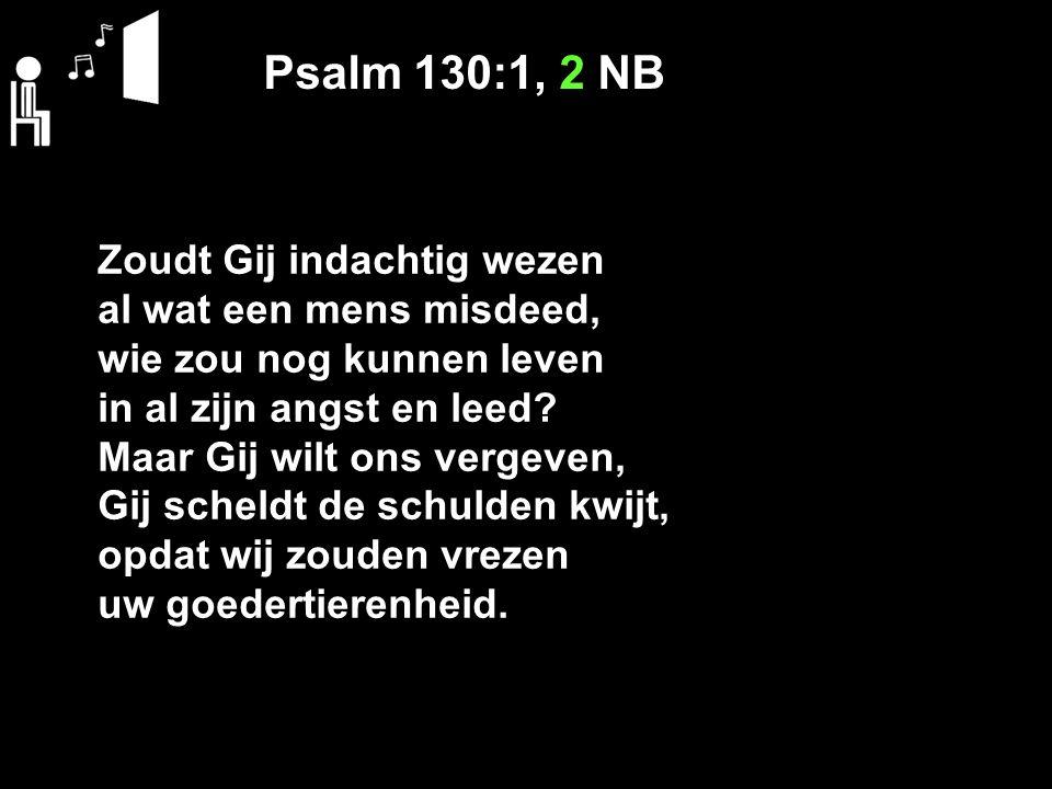 Psalm 130:1, 2 NB Zoudt Gij indachtig wezen al wat een mens misdeed,