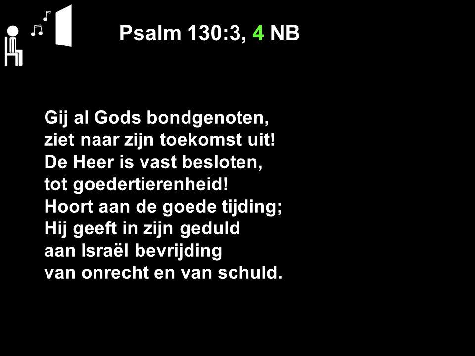 Psalm 130:3, 4 NB Gij al Gods bondgenoten,