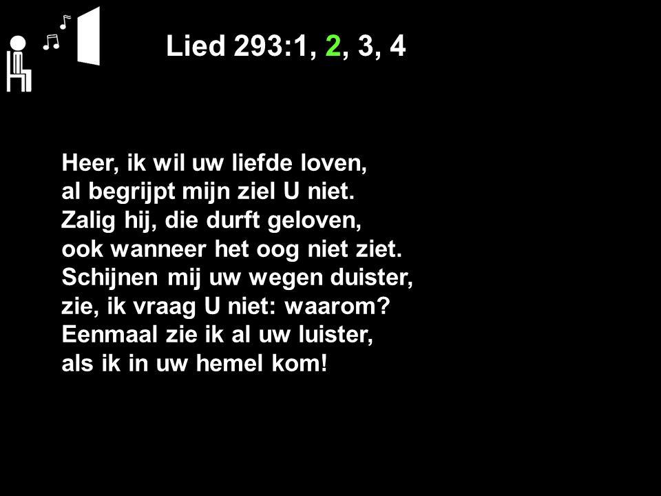 Lied 293:1, 2, 3, 4 Heer, ik wil uw liefde loven,