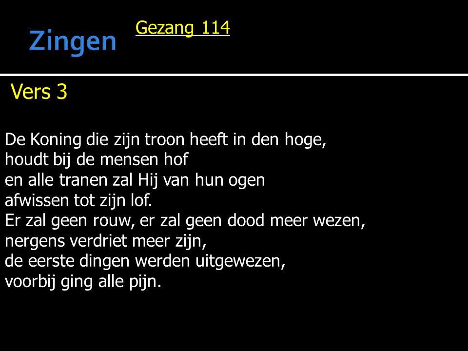 Zingen Vers 3 Gezang 114 De Koning die zijn troon heeft in den hoge,