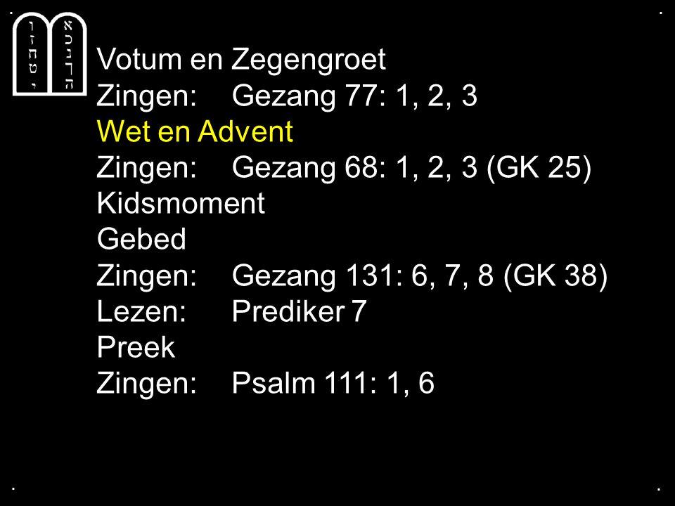 Votum en Zegengroet Zingen: Gezang 77: 1, 2, 3 Wet en Advent