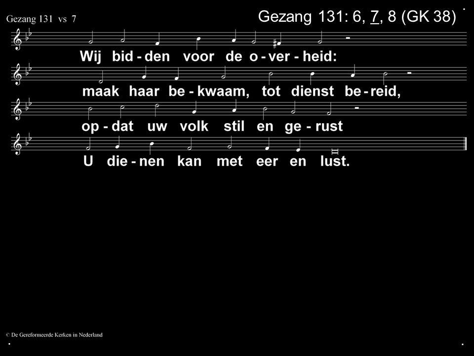 . Gezang 131: 6, 7, 8 (GK 38) . .