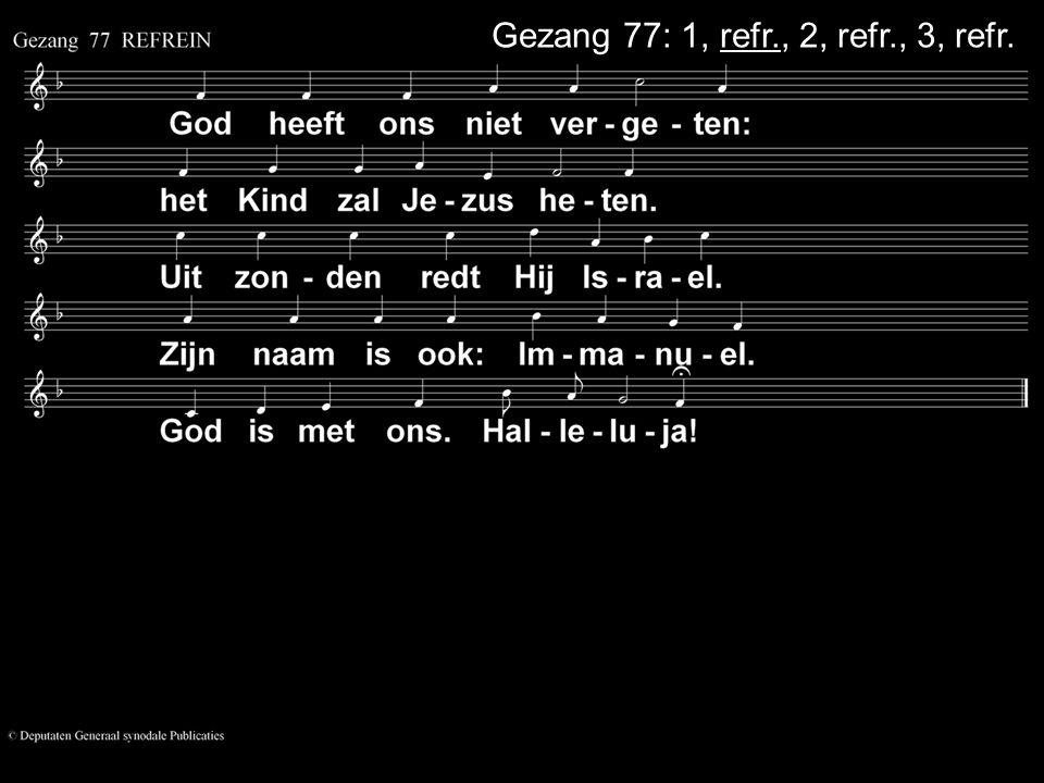 Gezang 77: 1, refr., 2, refr., 3, refr.