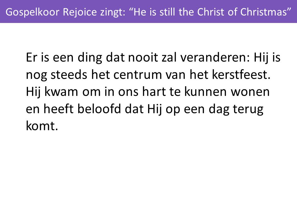 Gospelkoor Rejoice zingt: He is still the Christ of Christmas