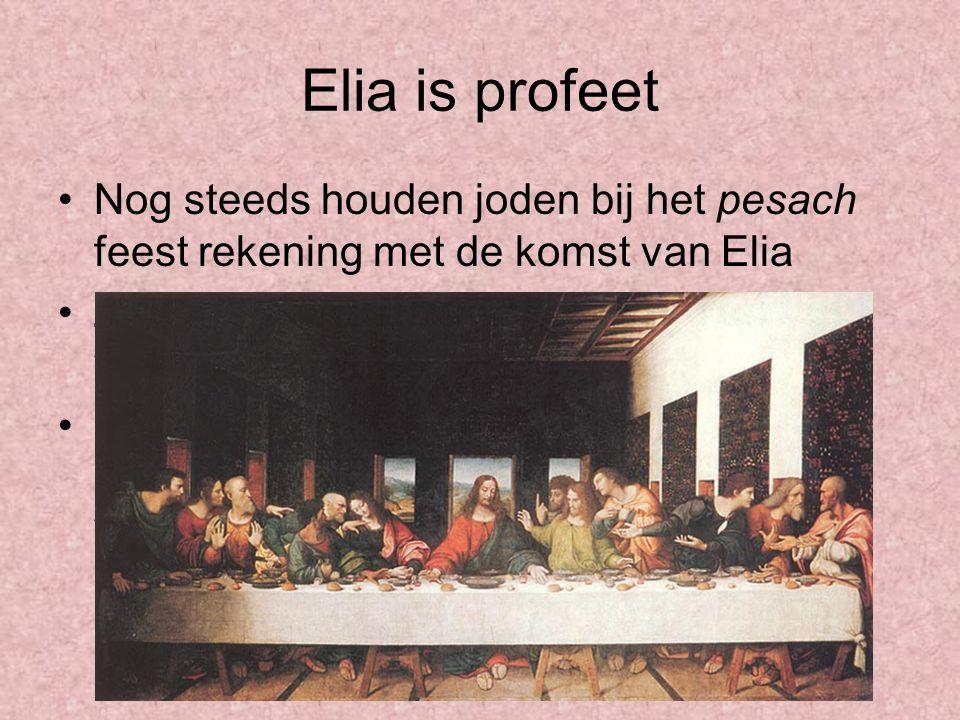 Elia is profeet Nog steeds houden joden bij het pesach feest rekening met de komst van Elia.
