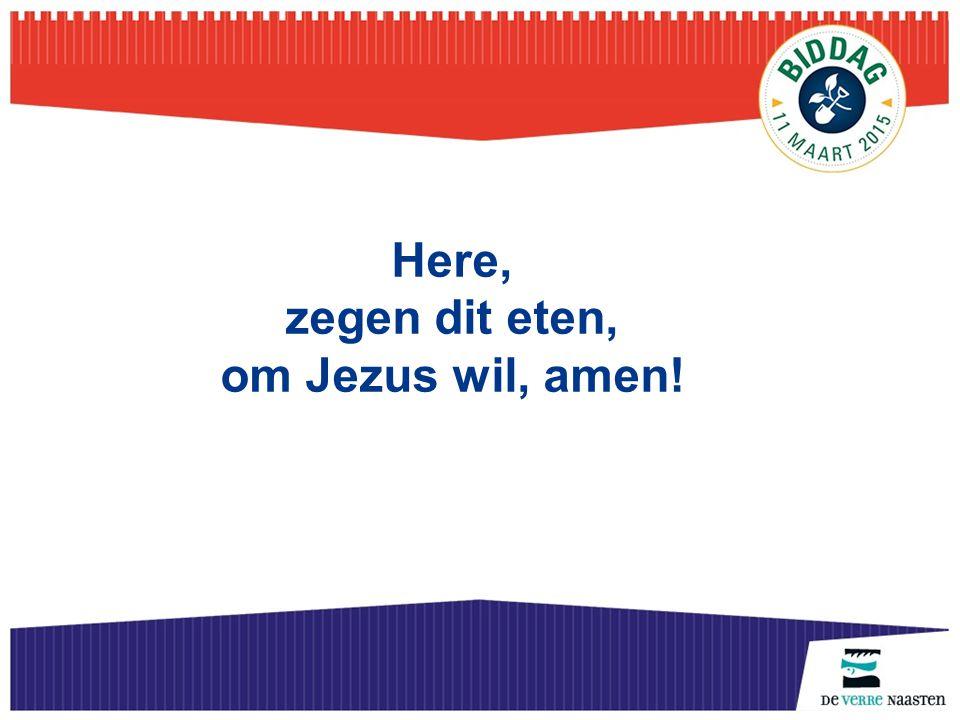 Here, zegen dit eten, om Jezus wil, amen!