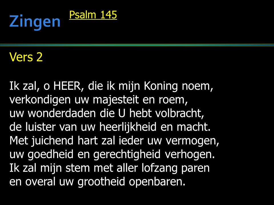 Zingen Vers 2 Ik zal, o HEER, die ik mijn Koning noem,
