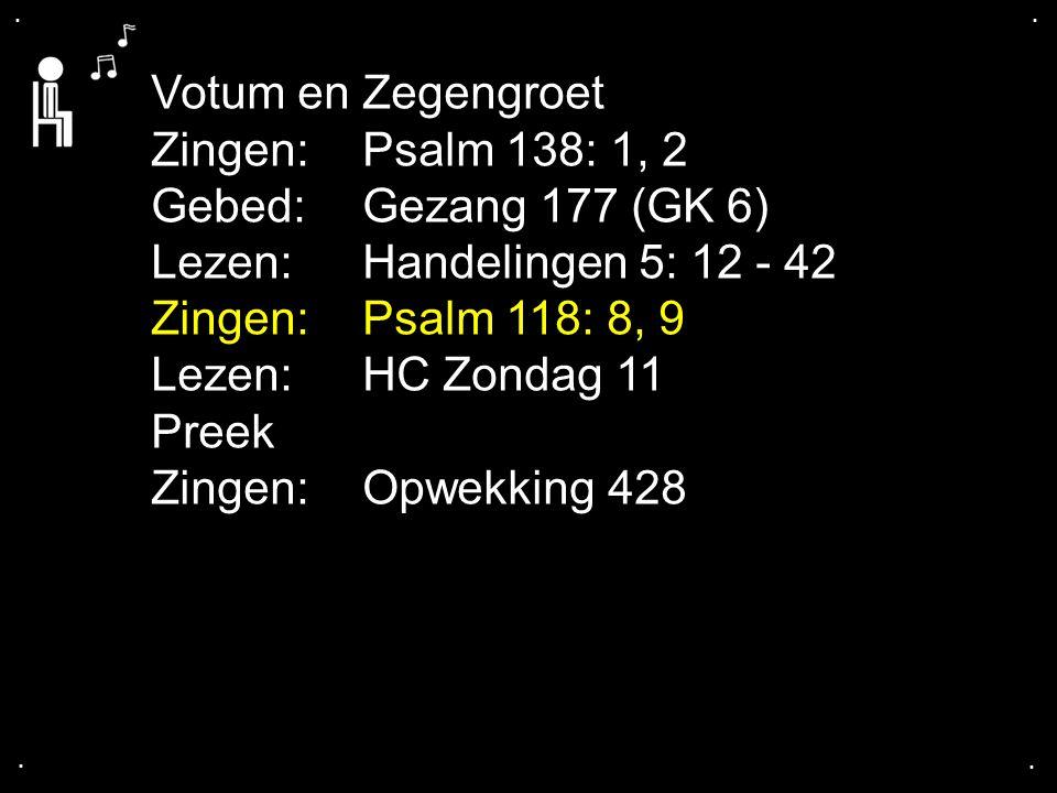 Votum en Zegengroet Zingen: Psalm 138: 1, 2 Gebed: Gezang 177 (GK 6)