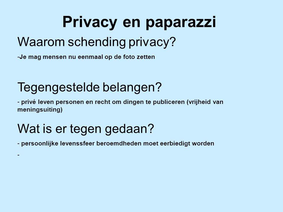 Privacy en paparazzi Waarom schending privacy Tegengestelde belangen