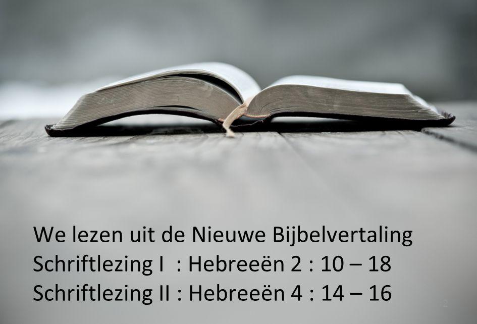 We lezen uit de Nieuwe Bijbelvertaling Schriftlezing I : Hebreeën 2 : 10 – 18 Schriftlezing II : Hebreeën 4 : 14 – 16