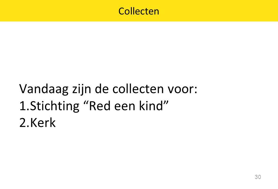 Vandaag zijn de collecten voor: Stichting Red een kind Kerk