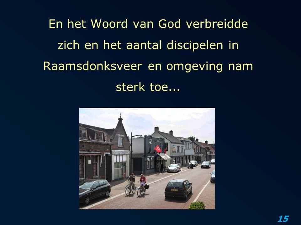 En het Woord van God verbreidde zich en het aantal discipelen in Raamsdonksveer en omgeving nam sterk toe...