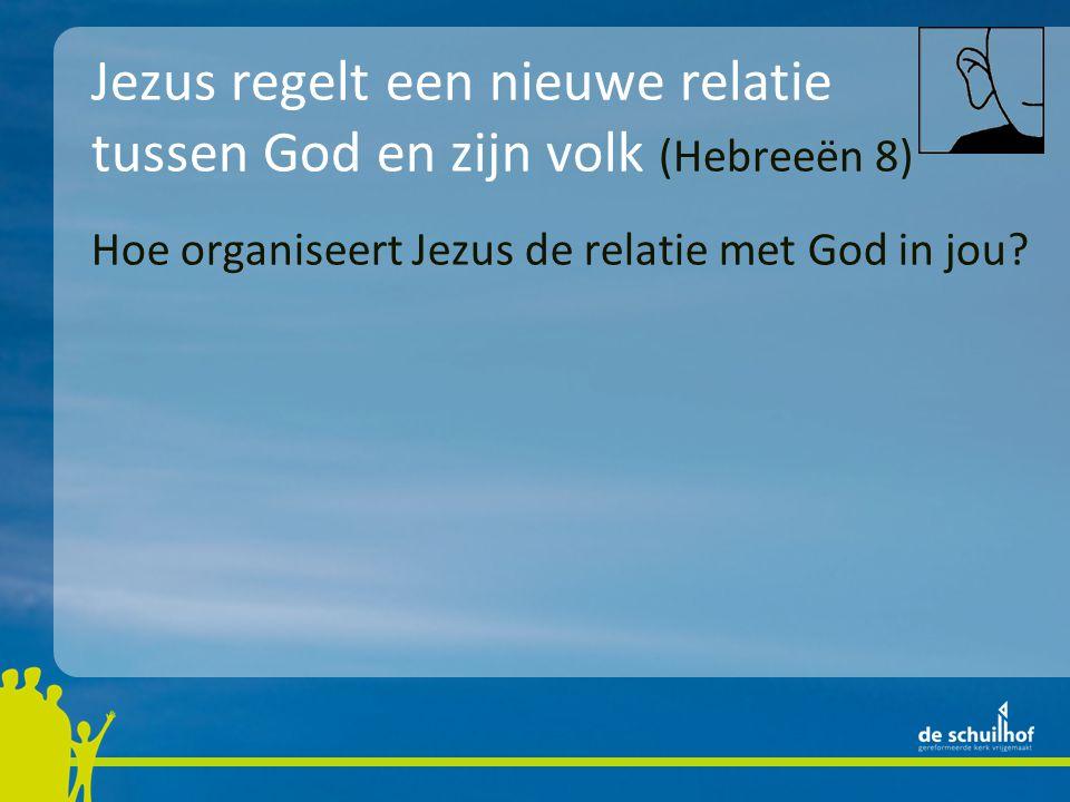 Jezus regelt een nieuwe relatie tussen God en zijn volk (Hebreeën 8)