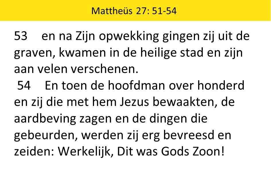 Mattheüs 27: 51-54 53 en na Zijn opwekking gingen zij uit de graven, kwamen in de heilige stad en zijn aan velen verschenen.