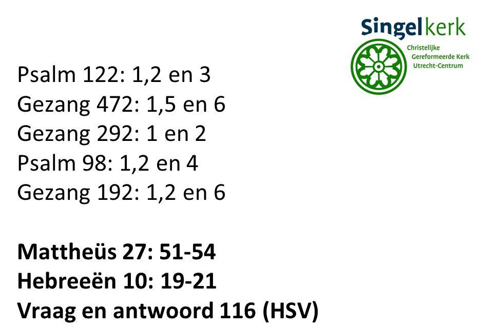 Psalm 122: 1,2 en 3 Gezang 472: 1,5 en 6. Gezang 292: 1 en 2. Psalm 98: 1,2 en 4 Gezang 192: 1,2 en 6.