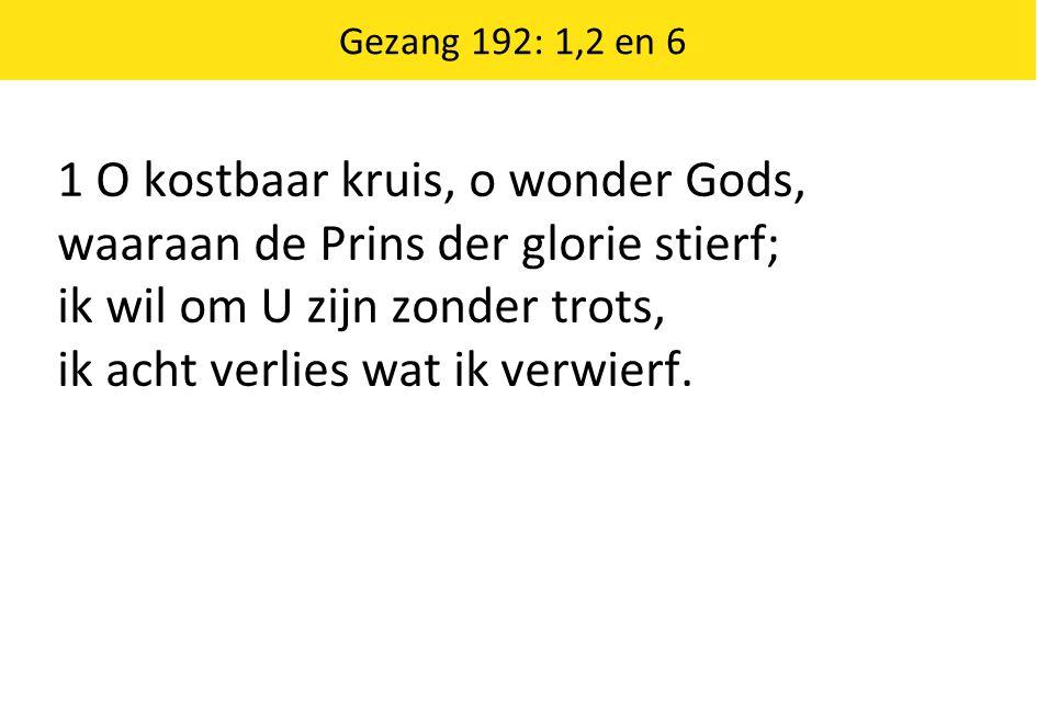 1 O kostbaar kruis, o wonder Gods, waaraan de Prins der glorie stierf;