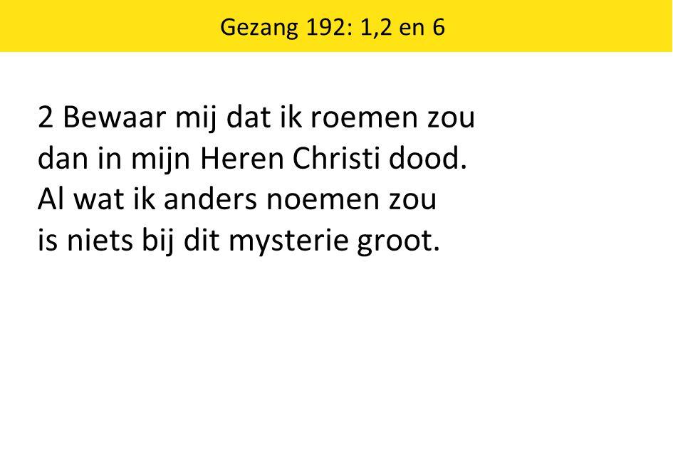 2 Bewaar mij dat ik roemen zou dan in mijn Heren Christi dood.