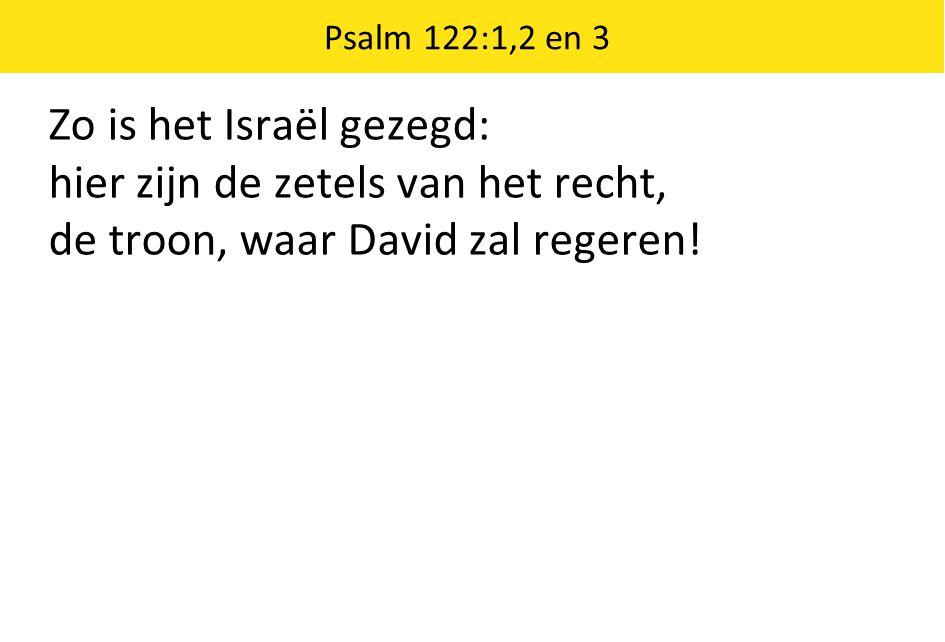 Zo is het Israël gezegd: hier zijn de zetels van het recht,