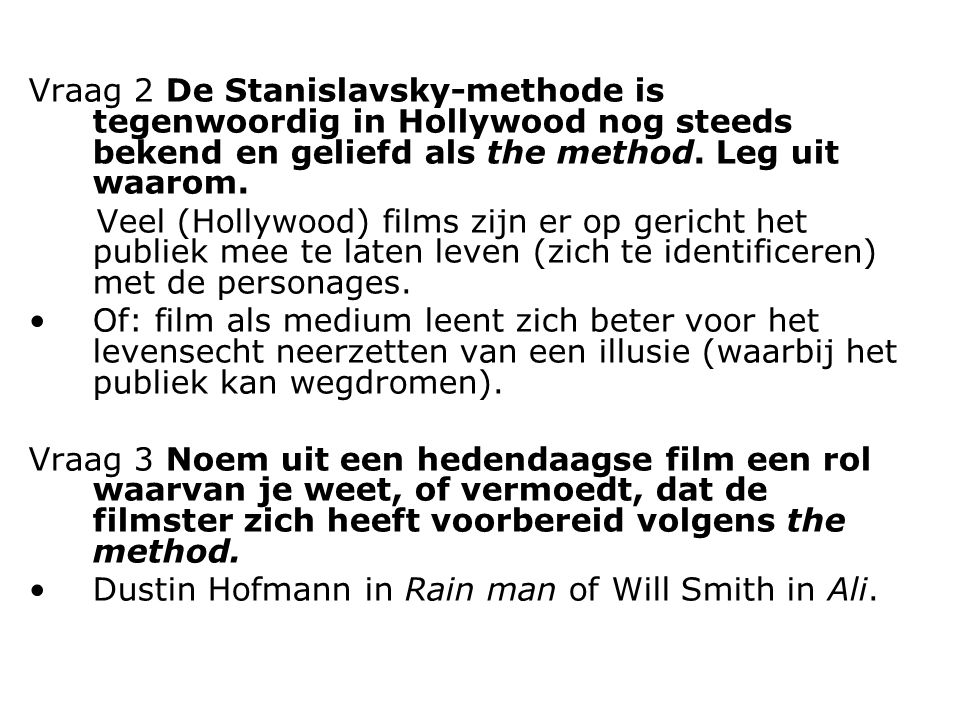 Vraag 2 De Stanislavsky-methode is tegenwoordig in Hollywood nog steeds bekend en geliefd als the method. Leg uit waarom.