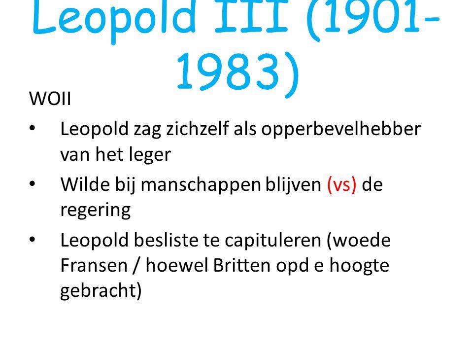 Leopold III (1901-1983) WOII. Leopold zag zichzelf als opperbevelhebber van het leger. Wilde bij manschappen blijven (vs) de regering.