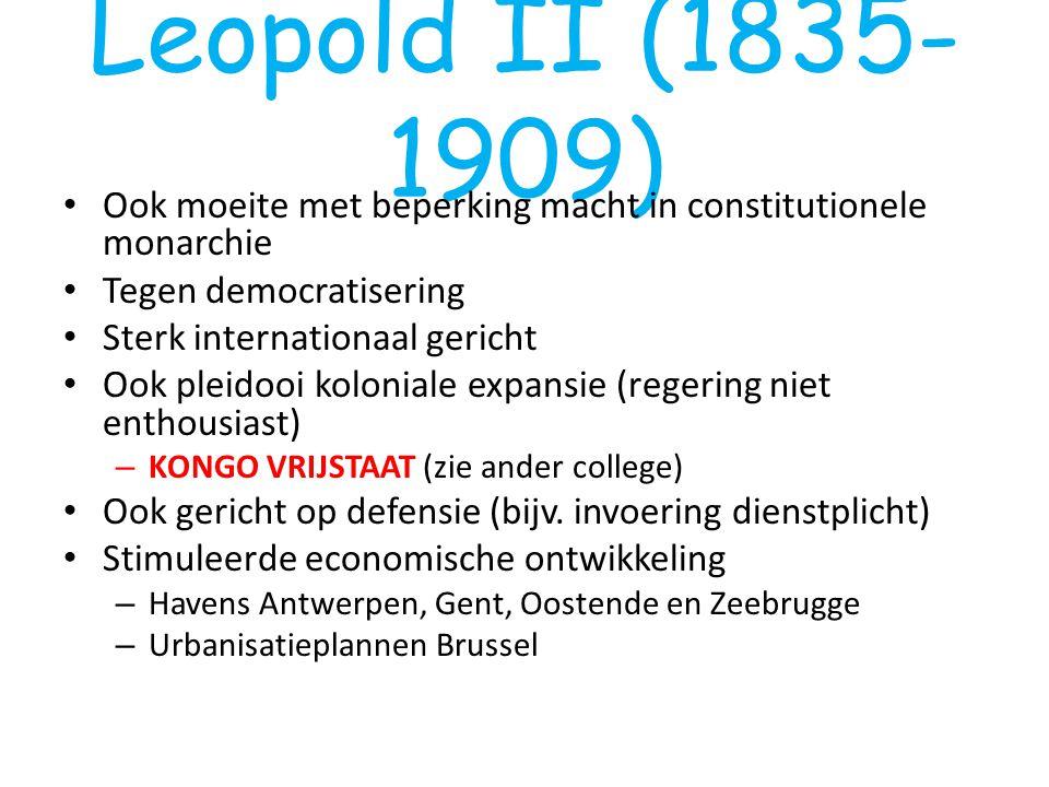 Leopold II (1835-1909) Ook moeite met beperking macht in constitutionele monarchie. Tegen democratisering.