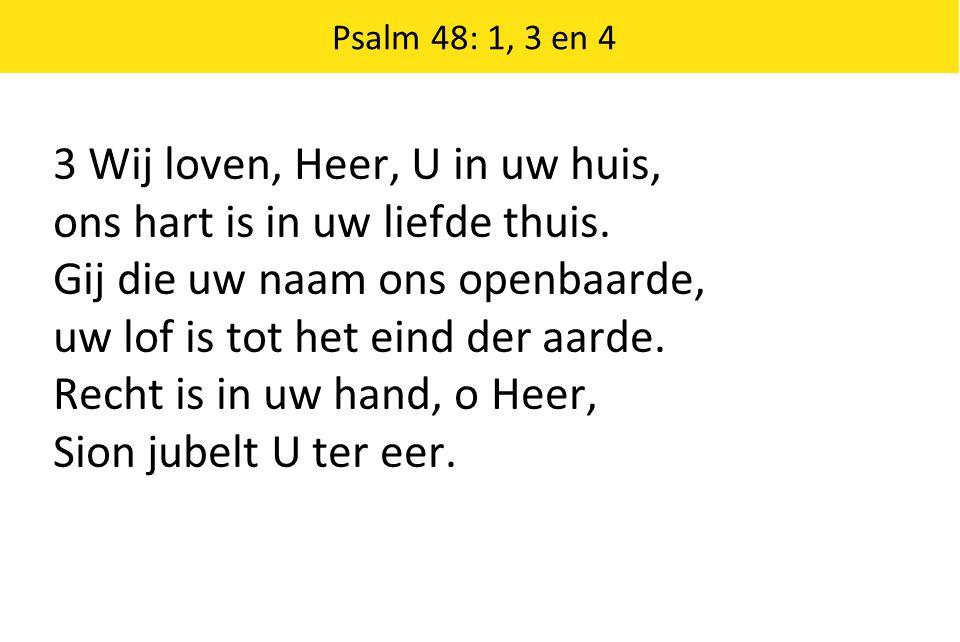 3 Wij loven, Heer, U in uw huis, ons hart is in uw liefde thuis.