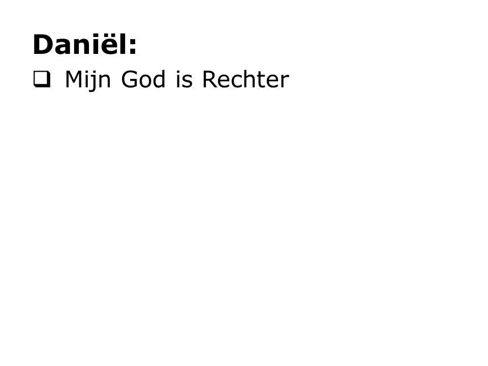Daniël: Mijn God is Rechter