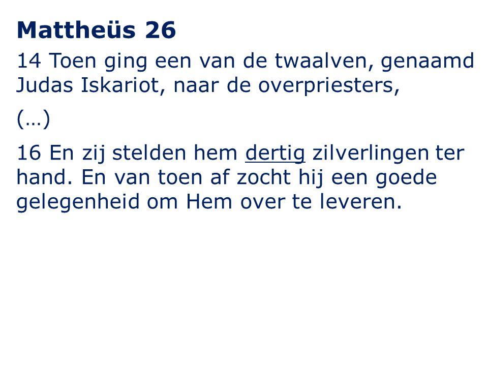 Mattheüs 26 14 Toen ging een van de twaalven, genaamd Judas Iskariot, naar de overpriesters, (…)