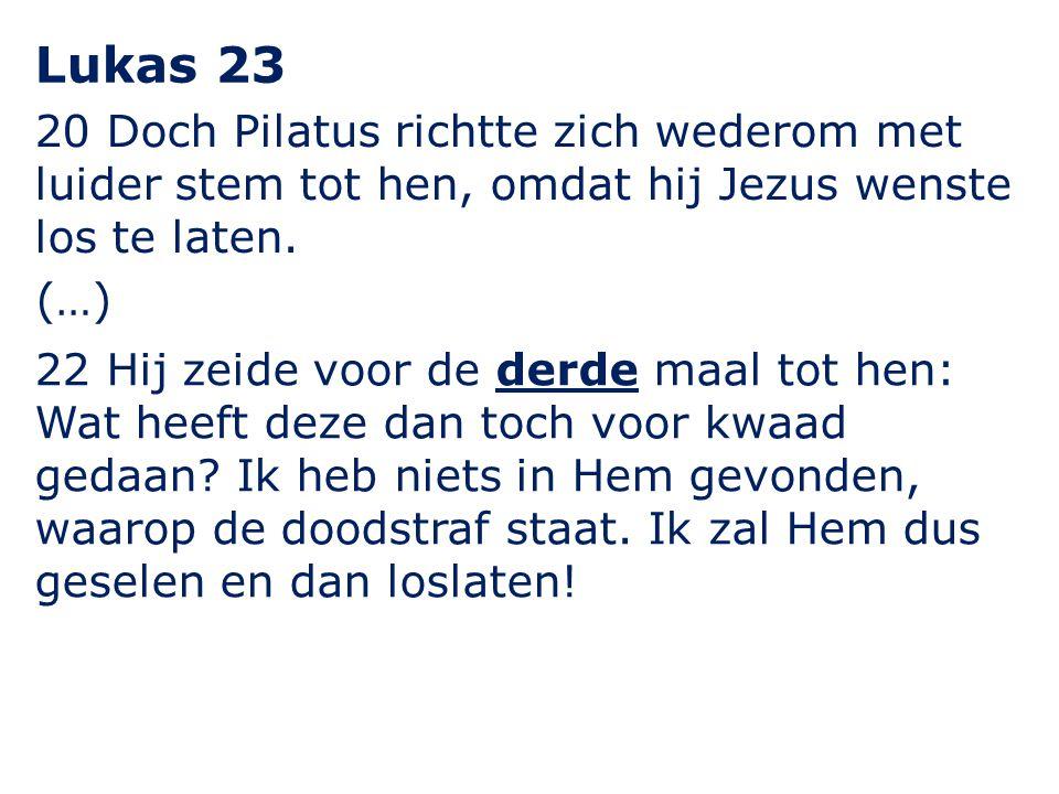 Lukas 23 20 Doch Pilatus richtte zich wederom met luider stem tot hen, omdat hij Jezus wenste los te laten.