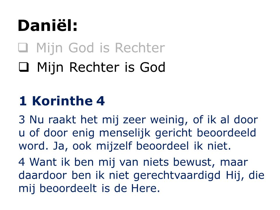 Daniël: Mijn God is Rechter Mijn Rechter is God 1 Korinthe 4