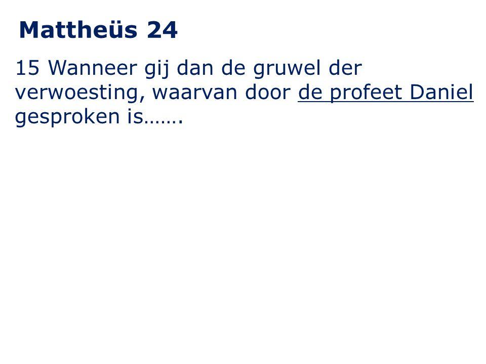 Mattheüs 24 15 Wanneer gij dan de gruwel der verwoesting, waarvan door de profeet Daniel gesproken is…….