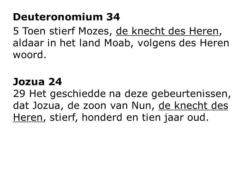 Deuteronomium 34 5 Toen stierf Mozes, de knecht des Heren, aldaar in het land Moab, volgens des Heren woord.
