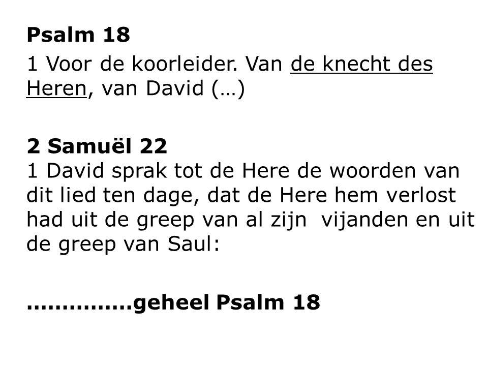 Psalm 18 1 Voor de koorleider. Van de knecht des Heren, van David (…)