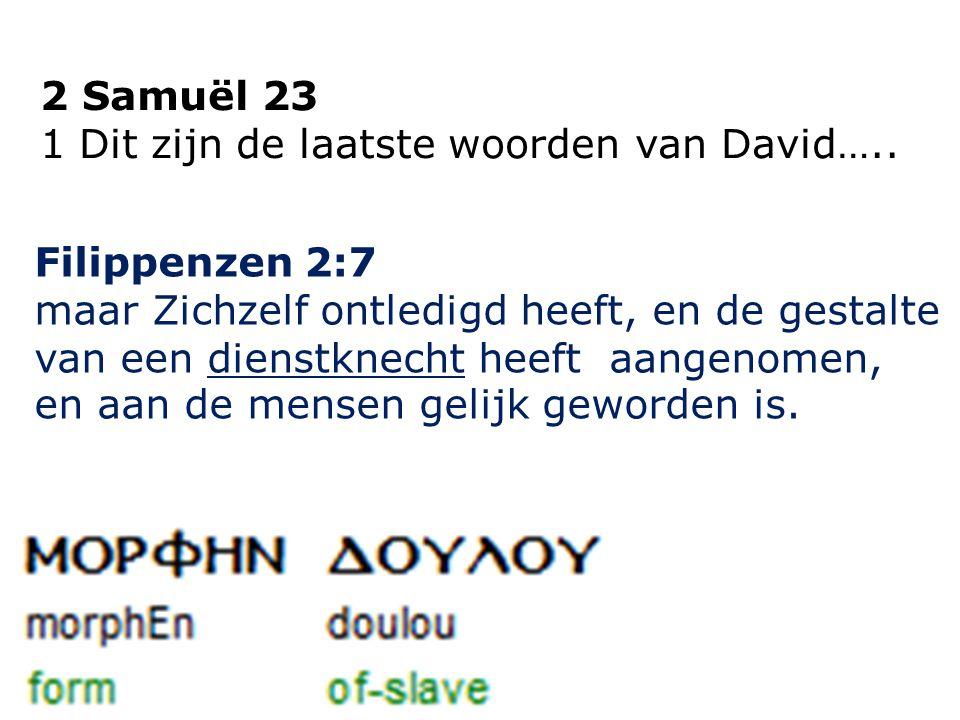 2 Samuël 23 1 Dit zijn de laatste woorden van David…..
