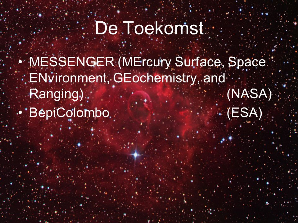 De Toekomst MESSENGER (MErcury Surface, Space ENvironment, GEochemistry, and Ranging) (NASA) BepiColombo (ESA)