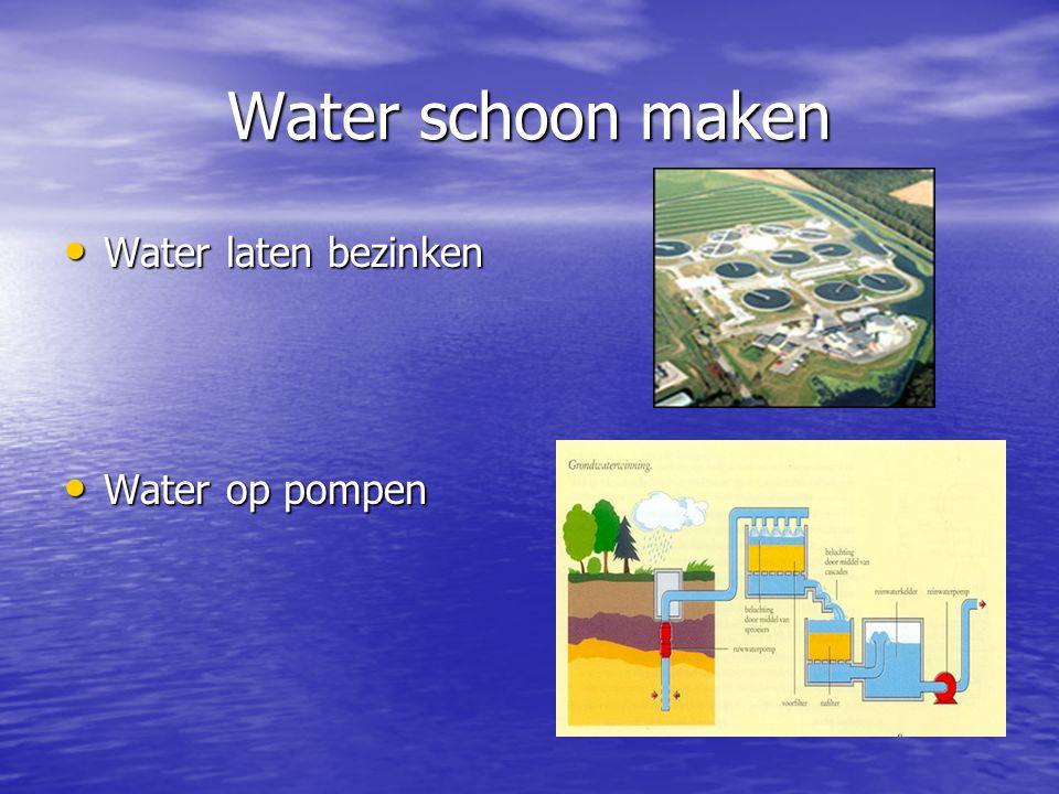 Water schoon maken Water laten bezinken Water op pompen
