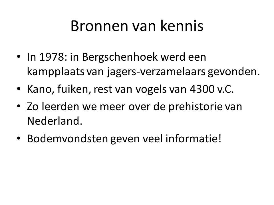 Bronnen van kennis In 1978: in Bergschenhoek werd een kampplaats van jagers-verzamelaars gevonden. Kano, fuiken, rest van vogels van 4300 v.C.