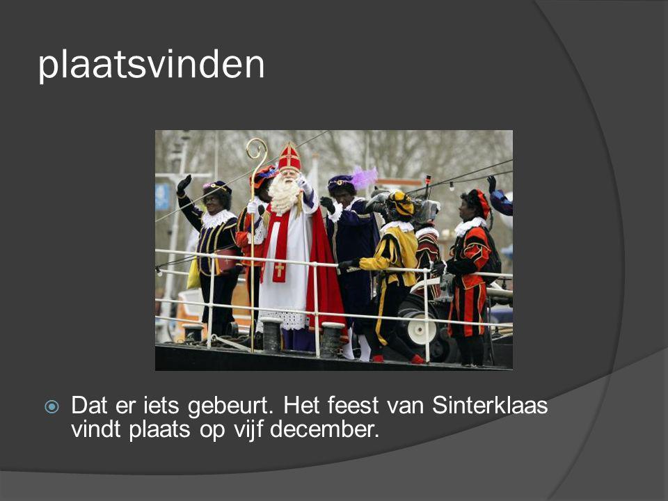 plaatsvinden Dat er iets gebeurt. Het feest van Sinterklaas vindt plaats op vijf december.