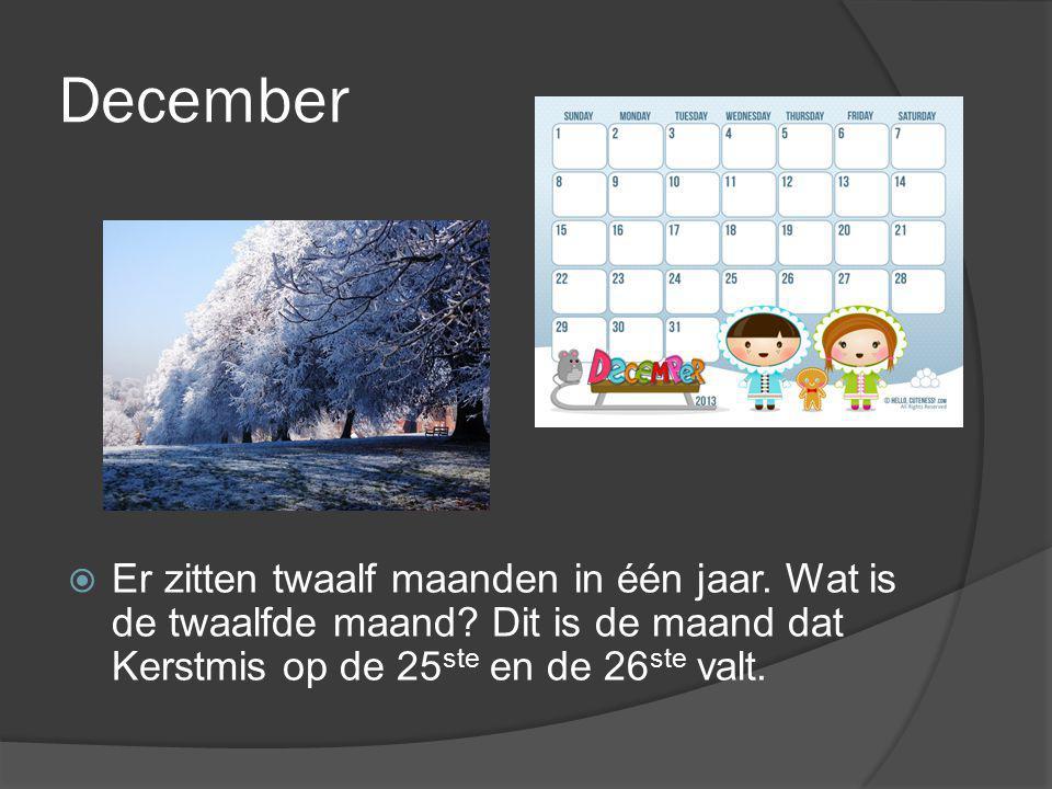 December Er zitten twaalf maanden in één jaar. Wat is de twaalfde maand.