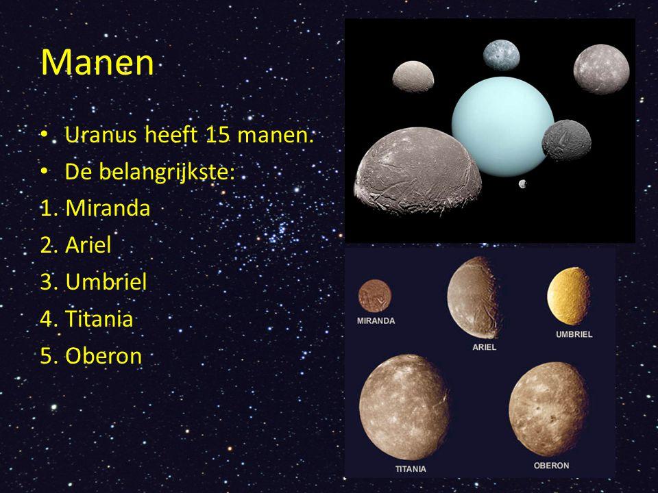Manen Uranus heeft 15 manen. De belangrijkste: 1. Miranda 2. Ariel