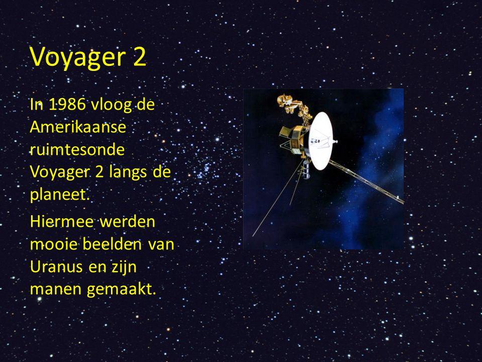 Voyager 2 In 1986 vloog de Amerikaanse ruimtesonde Voyager 2 langs de planeet.