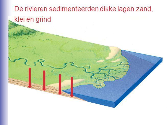De rivieren sedimenteerden dikke lagen zand, klei en grind