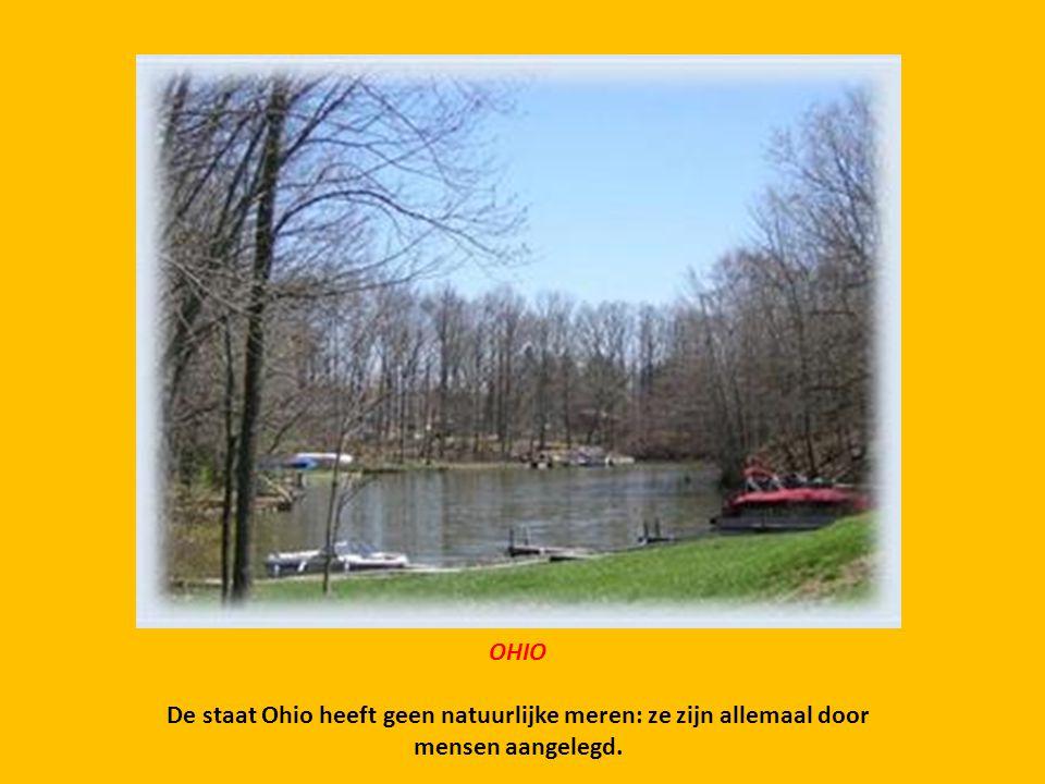 OHIO De staat Ohio heeft geen natuurlijke meren: ze zijn allemaal door mensen aangelegd.
