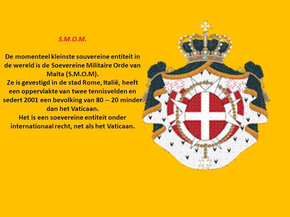 S.M.O.M. De momenteel kleinste souvereine entiteit in de wereld is de Soevereine Militaire Orde van Malta (S.M.O.M).