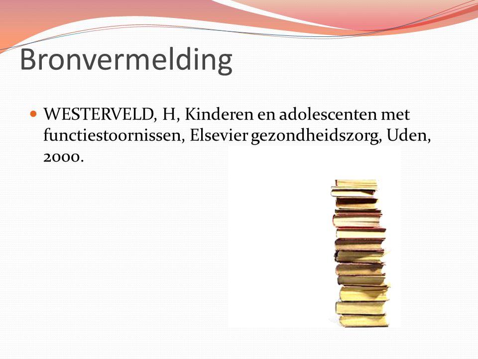 Bronvermelding WESTERVELD, H, Kinderen en adolescenten met functiestoornissen, Elsevier gezondheidszorg, Uden, 2000.