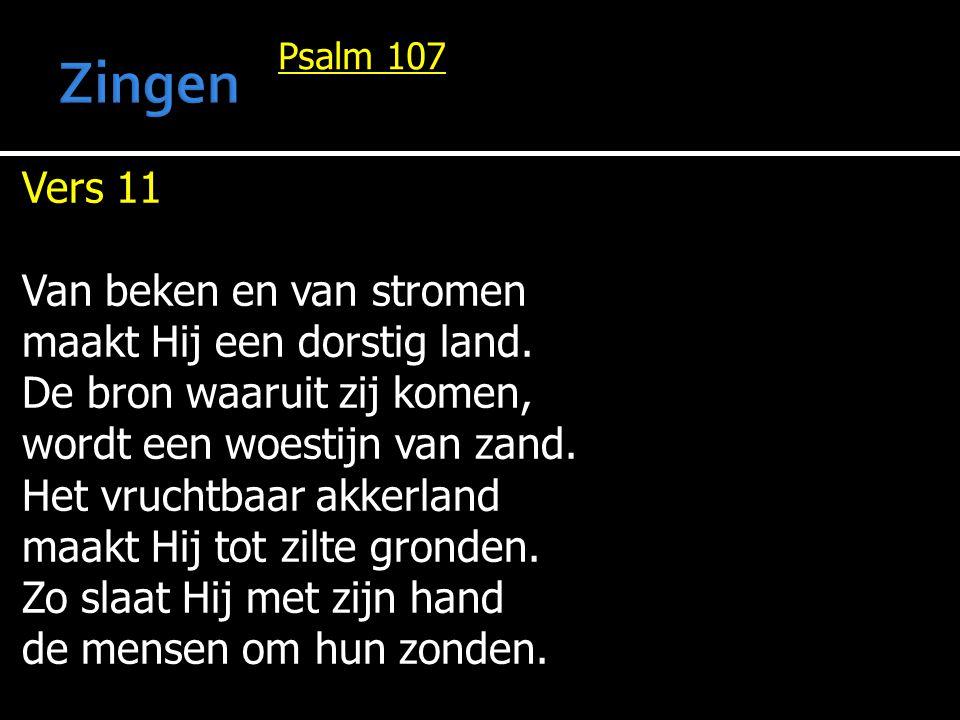 Zingen Vers 11 Van beken en van stromen maakt Hij een dorstig land.